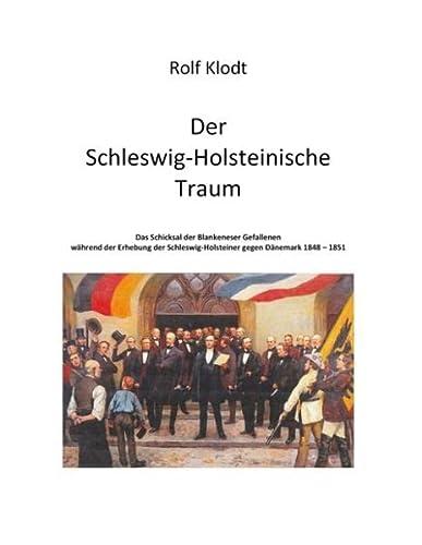 9783739251127: Der Schleswig-Holsteinische Traum: Das Schicksal der Blankeneser Gefallenen während der Erhebung der Schleswig-Holsteiner gegen Dänemark 1848-1851