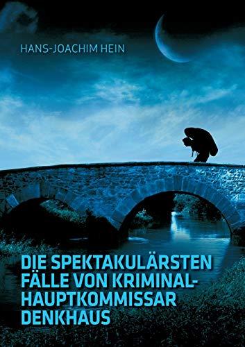 Die spektakulärsten Fälle von Kriminalhauptkommissar Denkhaus (German