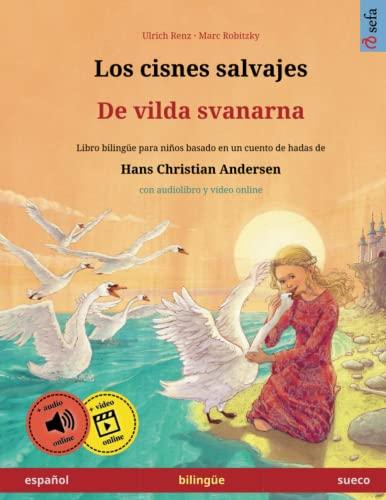 9783739959498: Los cisnes salvajes – De vilda svanarna (español – sueco). Basado en un cuento de hadas de Hans Christian Andersen: Libro infantil bilingüe con ... años (Sefa Libros ilustrados en dos idiomas)
