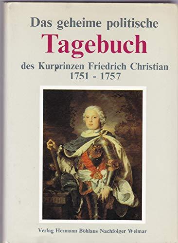 9783740001056: Das geheime politische Tagebuch des Kurprinzen Friedrich Christian, 1751 bis 1757 (Schriftenreihe des Staatsarchivs Dresden) (French Edition)
