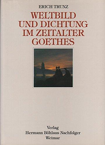 Weltbild und Dichtung im Zeitalter Goethes. Acht Studien. - Goethe.- Trunz, Erich