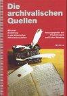 9783740008826: Die Archivalischen Quellen: Eine Einführung in ihre Benutzung (Veröffentlichungen des Brandenburgischen Landeshauptarchivs)