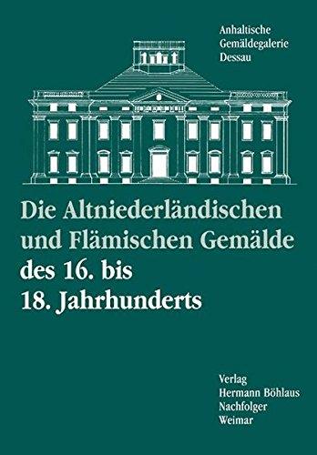 9783740010379: Die altniederländischen und flämischen Gemälde des 16. bis 18. Jahrhunderts (Kataloge der Anhaltischen Gemäldengalerie Dessau)