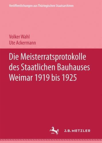 9783740010706: Die Meisterratsprotokolle des Staatlichen Bauhauses Weimar 1919-1925 (Veröffentlichungen aus thüringischen Staatsarchiven)