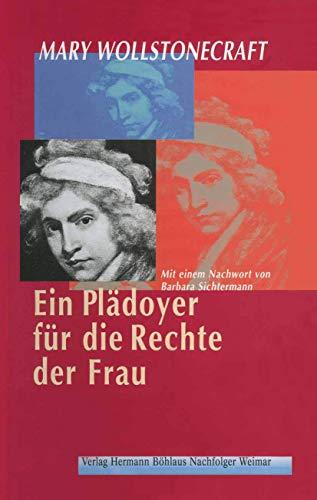 Ein Plädoyer für die Rechte der Frau: Aus dem Englischen übertragen von Irmgard Hölscher, Mit einem Nachwort von Barbara Sichtermann, - Wollstonecraft, Mary