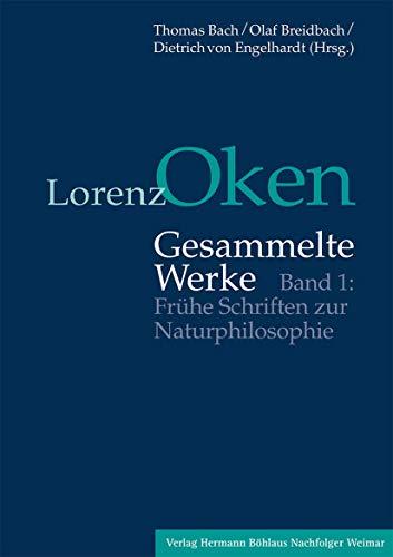 Lorenz Oken - Gesammelte Werke 1. Frühe Schriften zur Naturphilosophie: Thomas Bach
