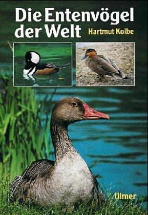 Die Entenvögel der Welt. Ein Handbuch für Liebhaber und Züchter Kolbe, Hartmut
