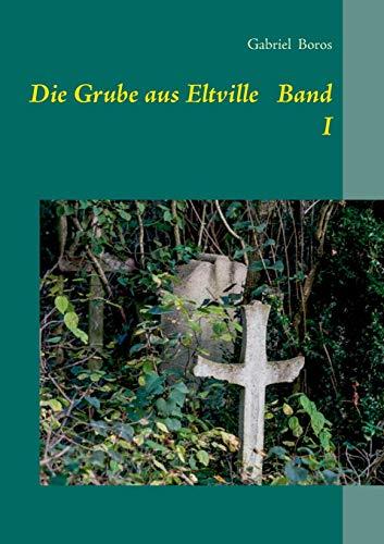 9783740714062: Die Grube aus Eltville Band I