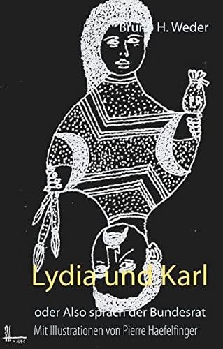 Lydia und Karl : oder Also sprach der Bundesrat - Bruno H. Weder