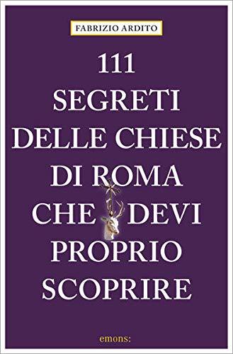9783740810290: 111 segreti delle chiese di Roma che devi proprio scoprire