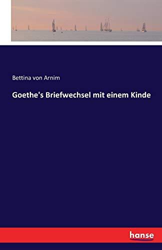 Goethe's Briefwechsel Mit Einem Kinde: Bettina Von Arnim