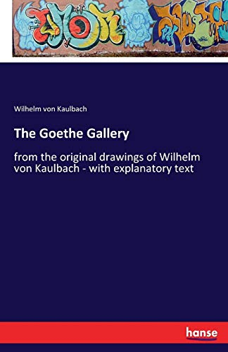 The Goethe Gallery: from the original drawings