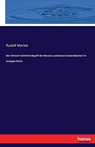 9783741107801: Der Romisch-Rechtliche Begriff Der Novatio Und Dessen Anwendbarkeit Im Heutigen Recht (German Edition)