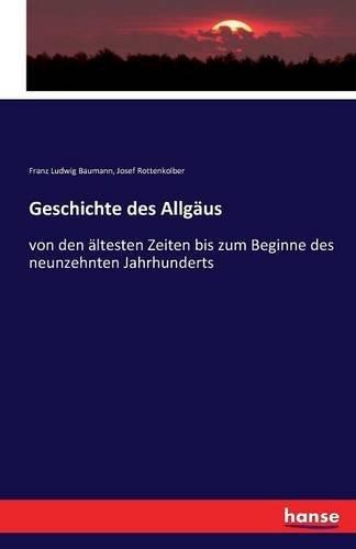 Geschichte des Allgäus : von den ältesten: Franz Ludwig Baumann