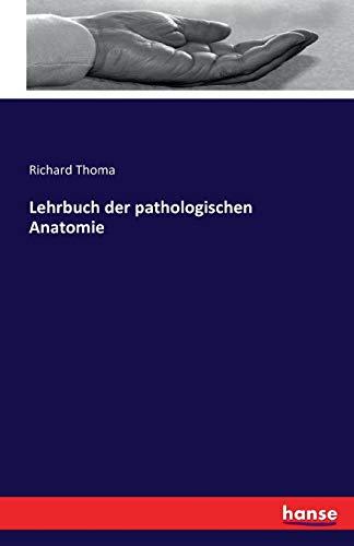 Lehrbuch der pathologischen Anatomie: Richard Thoma