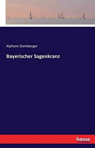 Bayerischer Sagenkranz - Steinberger, Alphons