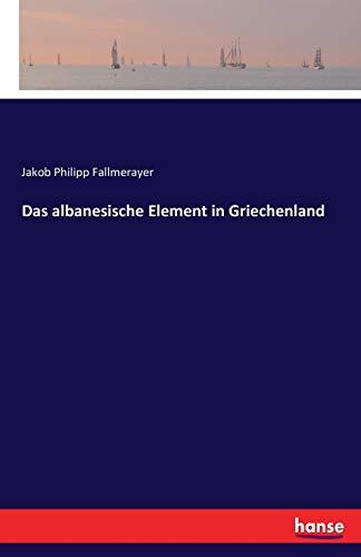 Das albanesische Element in Griechenland: Fallmerayer, Jakob Philipp