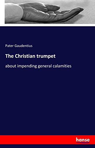 9783741156298: The Christian trumpet: about impending general calamities