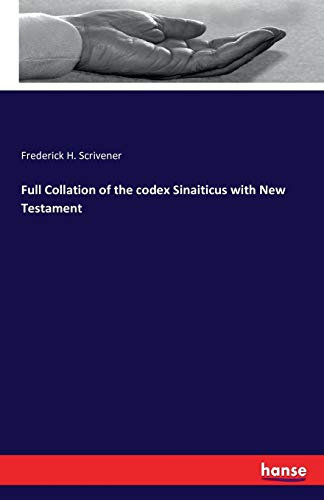 Full Collation of the codex Sinaiticus with New Testament: Frederick H. Scrivener Scrivener