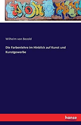 9783741169670: Die Farbenlehre Im Hinblick Auf Kunst Und Kunstgewerbe (German Edition)
