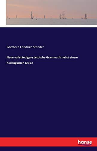 Neue vollständigere Lettische Grammatik nebst einem hinlänglichen: Stender, Gotthard Friedrich