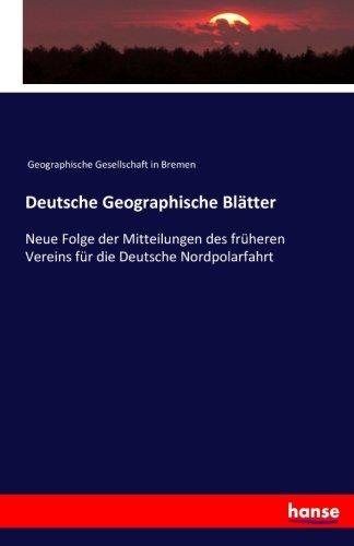 Deutsche Geographische Blätter: Neue Folge der Mitteilungen des früheren Vereins für die Deutsche ...
