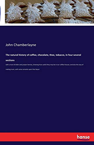 9783741176265: The Natural History of Coffee, Chocolate, Thee, Tobacco, in Four Several Sections