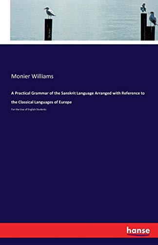 9783741178764: A Practical Grammar of the Sanskrit Language Arranged with Reference to the Classical Languages of Europe