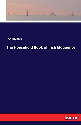 The Household Book of Irish Eloquence: Anonymus