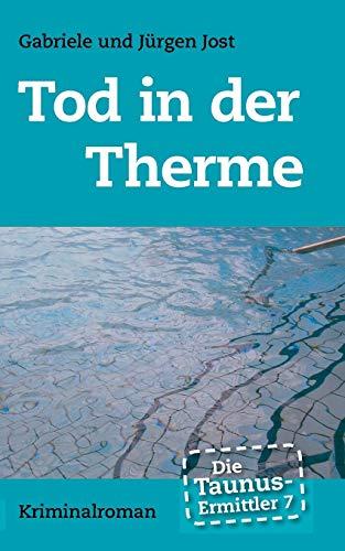 Die Taunus-Ermittler Band 7 - Tod in: Jürgen Jost; Gabriele