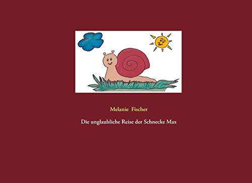 9783741256011: Die unglaubliche Reise der Schnecke Max