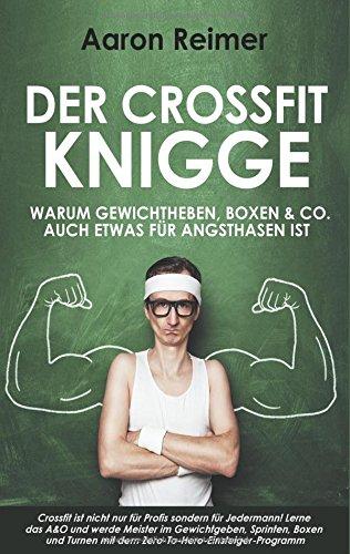 9783741272530: Der Crossfit-Knigge: Warum Gewichtheben, Boxen & Co. auch etwas für Angsthasen ist
