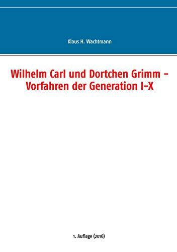 9783741277177: Wilhelm Carl und Dortchen Grimm - Vorfahren der Generation I-X