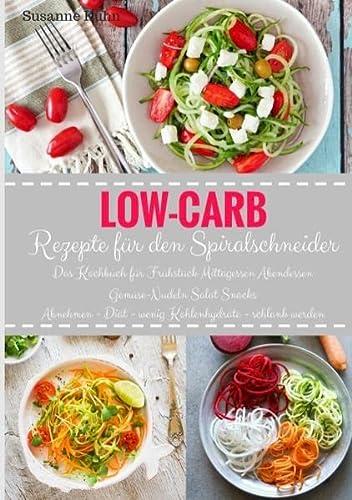 9783741284489: Low-Carb Rezepte für den Spiralschneider Das Kochbuch für Frühstück Mittagessen Abendessen Gemüse-Nudeln Salat Snacks Abnehmen - Diät - wenig Kohlenhydrate - schlank werden