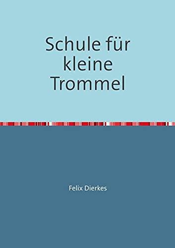 Schule für kleine Trommel: Felix Dierkes