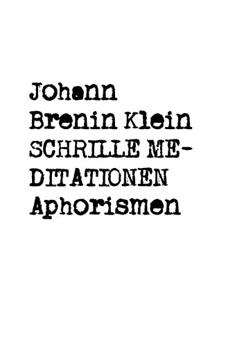 Schrille Meditationen Aphorismen: Johann Brenin Klein