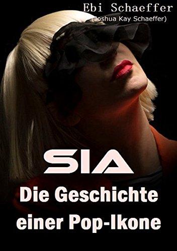 9783741851568: Sia - Die Geschichte einer Pop-Ikone