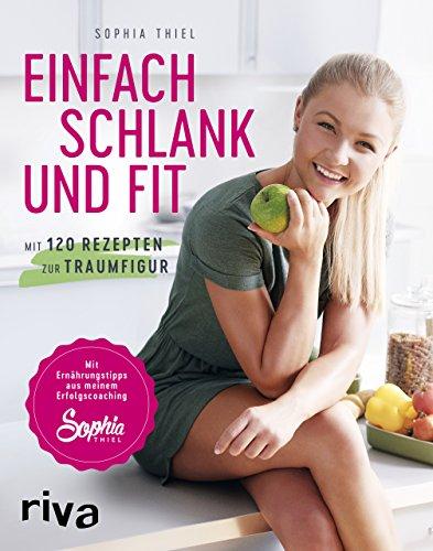 9783742301178 - Sophia Thiel: Einfach schlank und fit: Mit 120 Rezepten zur Traumfigur. Mit Ernährungstipps aus meinem Erfolgscoaching. - Buch