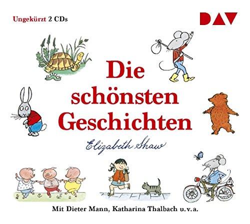 Die schönsten Geschichten: Ungekürzte szenische Lesungen mit Dieter Mann, Katharina Thalbach u.v.a. - Shaw, Elizabeth