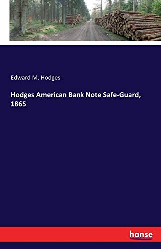 Hodges American Bank Note Safe-Guard, 1865: Hodges, Edward M.