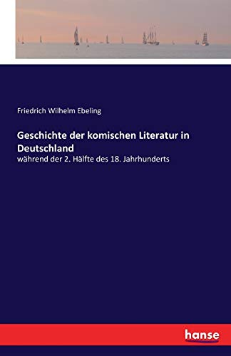 Geschichte der komischen Literatur in Deutschland : Friedrich Wilhelm Ebeling