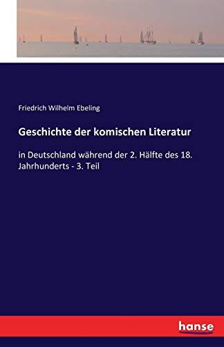 Geschichte der komischen Literatur : in Deutschland: Friedrich Wilhelm Ebeling