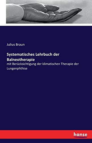 Systematisches Lehrbuch der Balneotherapie : mit Berücksichtigung: Julius Braun