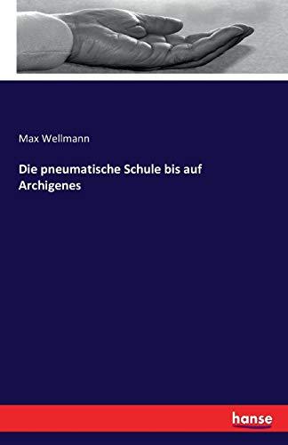 9783742813565: Die pneumatische Schule bis auf Archigenes (German Edition)