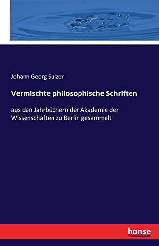 Vermischte philosophische Schriften : aus den Jahrbüchern: Johann Georg Sulzer