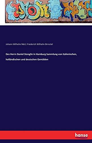 9783742824127: Des Herrn Daniel Stenglin in Hamburg Sammlung Von Italienischen, Hollandischen Und Deutschen Gemalden (German Edition)