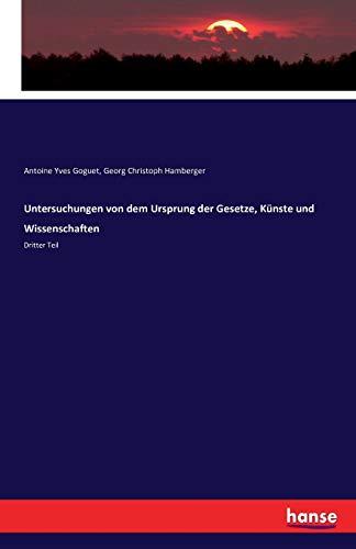 Untersuchungen von dem Ursprung der Gesetze, Künste und Wissenschaften: Antoine Yves Goguet