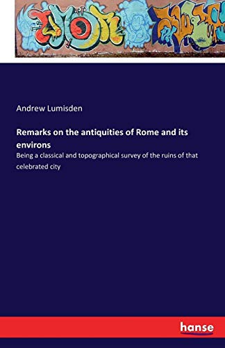 9783742827005: Remarks on the Antiquities of Rome and Its Environs