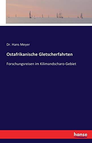 Ostafrikanische Gletscherfahrten : Forschungsreisen im Kilimandscharo-Gebiet: Hans Meyer