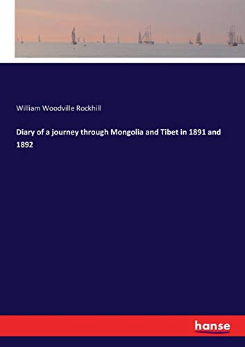 Diary of a journey through Mongolia and Tibet in 1891 and 1892: William Woodville Rockhill